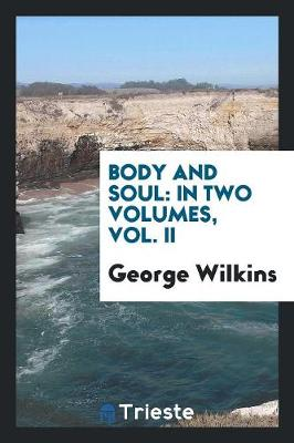 Body and Soul: In Two Volumes, Vol. II (Paperback)