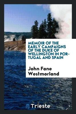 Memoir of the Early Campaigns of the Duke of Wellington in Portugal and Spain (Paperback)