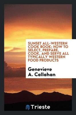 Sunset All-Western Cook Book; How to Select, Prepare, Cook, and Serve All Typically Western Food Products (Paperback)