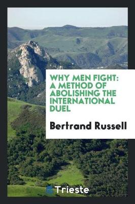 Why Men Fight: A Method of Abolishing the International Duel (Paperback)