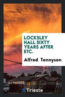 Locksley Hall Sixty Years After, Etc. (Paperback)