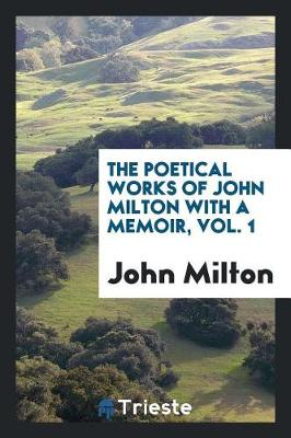 The Poetical Works of John Milton with a Memoir, Vol. 1 (Paperback)