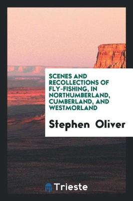 Scenes and Recollections of Fly-Fishing, in Northumberland, Cumberland, and Westmorland (Paperback)