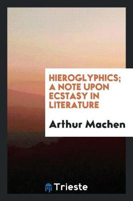 Hieroglyphics; A Note Upon Ecstasy in Literature (Paperback)