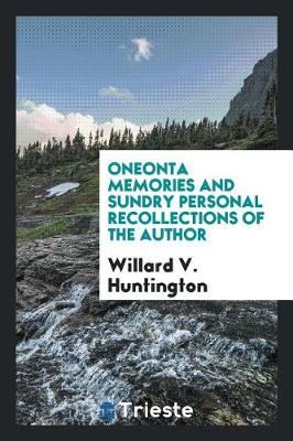 Oneonta Memories and Sundry Personal Recollections of the Author (Paperback)