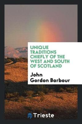 Unique Traditions Chiefly of the West and South of Scotland (Paperback)