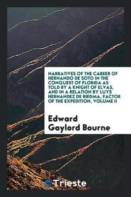 Narratives of the Career of Hernando de Soto in the Conquest of Florida as Told by a Knight of Elvas, and in a Relation by Luys Hernandez de Biedma, Factor of the Expedition, Volume II (Paperback)