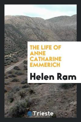The Life of Anne Catharine Emmerich (Paperback)