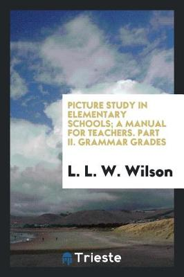 Picture Study in Elementary Schools; A Manual for Teachers. Part II. Grammar Grades (Paperback)