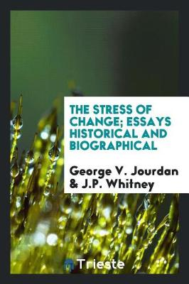 The Stress of Change; Essays Historical and Biographical (Paperback)