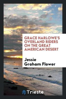 Grace Harlowe's Overland Riders on the Great American Desert (Paperback)