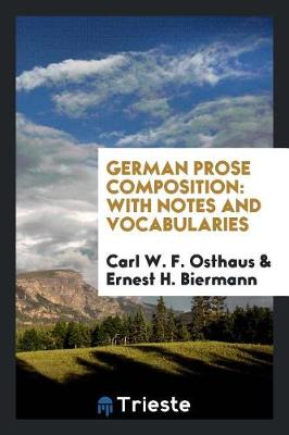 German Prose Composition: With Notes and Vocabularies (Paperback)
