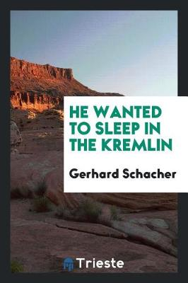 He Wanted to Sleep in the Kremlin (Paperback)
