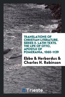 Translations of Christian Literature. Series II. Latin Texts. the Life of Otto, Apostle of Pomerania, 1060-1139 (Paperback)