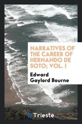 Narratives of the Career of Hernando de Soto; Vol. I (Paperback)