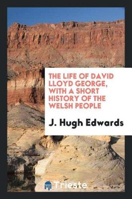 The Life of David Lloyd George, with a Short History of the Welsh People (Paperback)