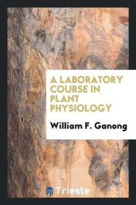 A Laboratory Course in Plant Physiology (Paperback)