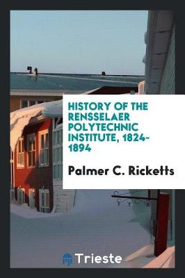History of the Rensselaer Polytechnic Institute, 1824-1894 (Paperback)