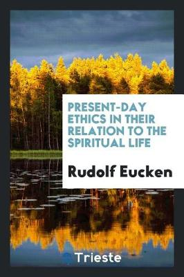Present-Day Ethics in Their Relation to the Spiritual Life (Paperback)