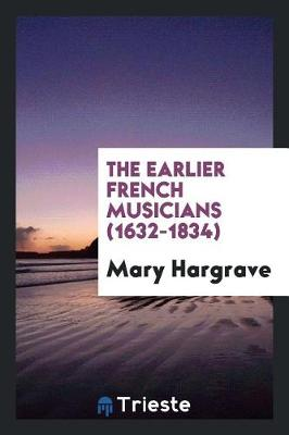 The Earlier French Musicians (1632-1834) (Paperback)