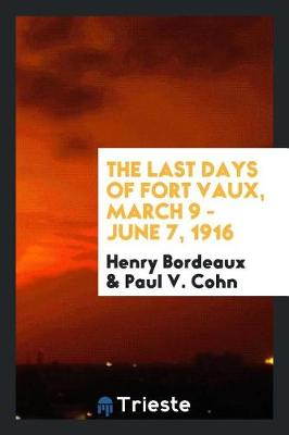 The Last Days of Fort Vaux, March 9 - June 7, 1916 (Paperback)