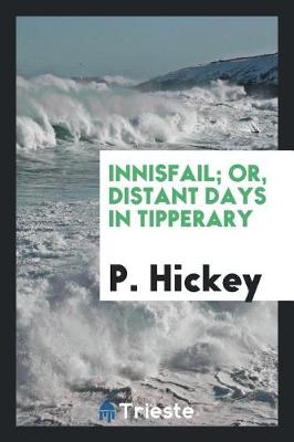 Innisfail; Or, Distant Days in Tipperary (Paperback)