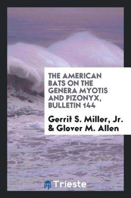The American Bats on the Genera Myotis and Pizonyx, Bulletin 144 (Paperback)