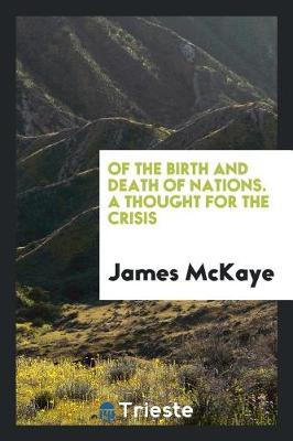 Of the Birth and Death of Nations. a Thought for the Crisis (Paperback)