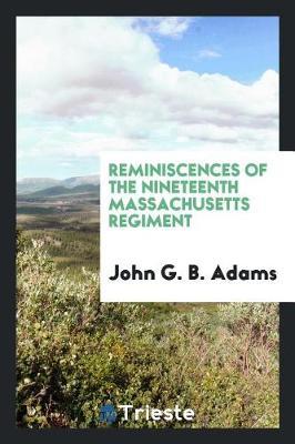 Reminiscences of the Nineteenth Massachusetts Regiment (Paperback)