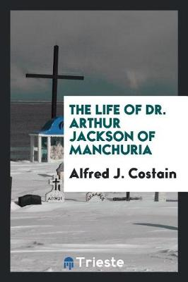 The Life of Dr. Arthur Jackson of Manchuria (Paperback)