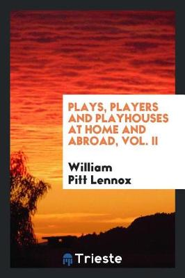 Plays, Players and Playhouses at Home and Abroad, Vol. II (Paperback)