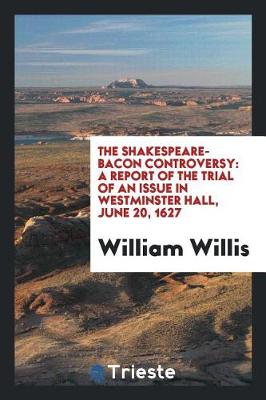 The Shakespeare-Bacon Controversy: A Report of the Trial of an Issue in Westminster Hall, June 20, 1627 (Paperback)