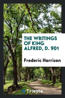 The Writings of King Alfred, D. 901 (Paperback)