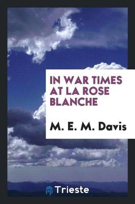 In War Times at La Rose Blanche (Paperback)