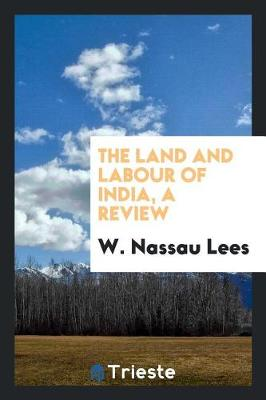 The Land and Labour of India, a Review (Paperback)