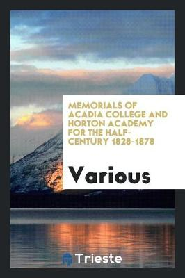 Memorials of Acadia College and Horton Academy for the Half-Century 1828-1878 (Paperback)