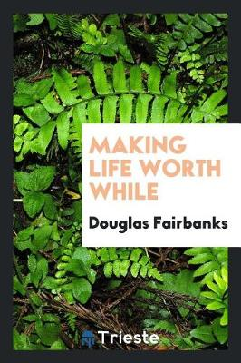 Making Life Worth While (Paperback)