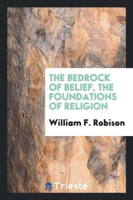 The Bedrock of Belief, the Foundations of Religion (Paperback)