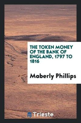 The Token Money of the Bank of England, 1797 to 1816 (Paperback)