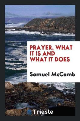 Prayer, What It Is and What It Does (Paperback)