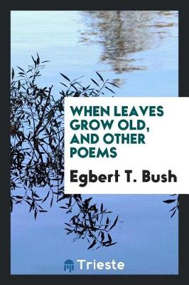 When Leaves Grow Old, and Other Poems (Paperback)