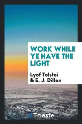 Work While Ye Have the Light (Paperback)