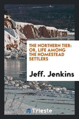 The Northern Tier: Or, Life Among the Homestead Settlers (Paperback)