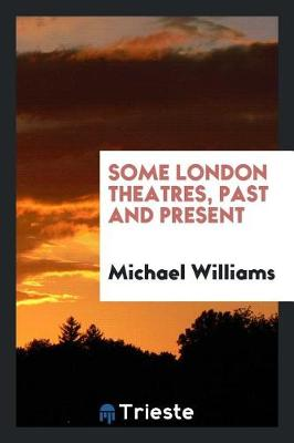 Some London Theatres, Past and Present (Paperback)