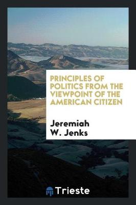 Principles of Politics from the Viewpoint of the American Citizen (Paperback)