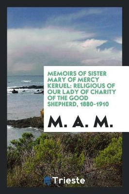 Memoirs of Sister Mary of Mercy Keruel: Religious of Our Lady of Charity of the Good Shepherd, 1880-1910 (Paperback)