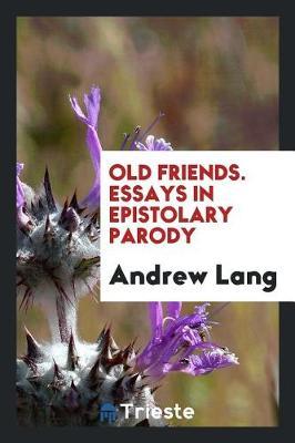 Old Friends, Essays in Epistolary Parody (Paperback)