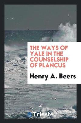 The Ways of Yale in the Counselship of Plancus (Paperback)