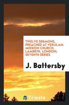 Twelve Sermons, Preached at Verulam Mission Church, Lambeth, London; Seventh Series (Paperback)