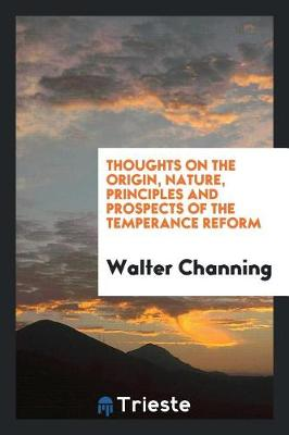 Thoughts on the Origin, Nature, Principles and Prospects of the Temperance Reform (Paperback)
